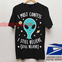 I Still Believe Aliens Unisex adult T shirt