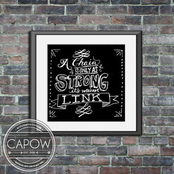 A chain is only as strong as its weakest link - Custom Art Print Poster dorm office classroom wall decor art - home decor