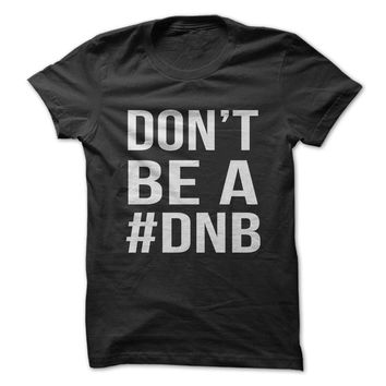 Don't Be A #DNB