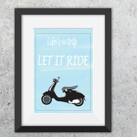 INSTANT download, Art Print, Scooter Poster, Scooter Prints, Vespa Scooter, Inspirational, Let it ride, home decor, posters, blue, quotes