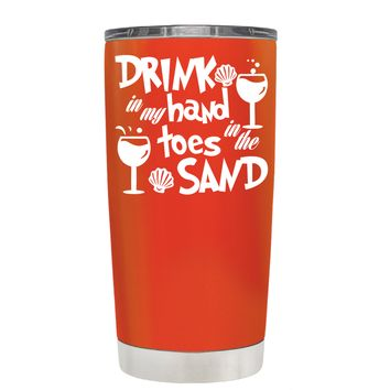 Drink in my Hand Toes in the Sand on Vermilion 20 oz Tumbler Cup