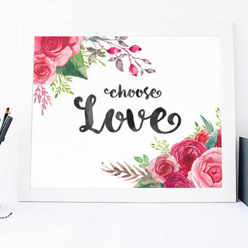Choose Love Print - Choose Love Print Quote - Inspirational Quote - Motivational Quote Positive Romantic Love - Cute Words - Lovely Print