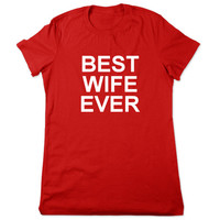 Funny Shirt, Best Wife Ever, Funny T Shirt, Wedding Gift For Bride, Funny Tshirt, Anniversary Gift For Wife Funny Tee Ladies Women Plus Size
