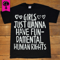 Girls Just Wanna Have Fundamental Human Rights -- Unisex T-Shirt/Tanktop