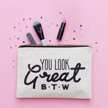 'You Look Great B.T.W' Canvas Pouch