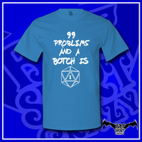 99 Problems And A Botch Is One; Botched Roll; Dice Games; Dungeons and Dragons; D&D; Dungeon Master; RPG; Geeky; Nerdy; T-Shirt; Shirt; Tee