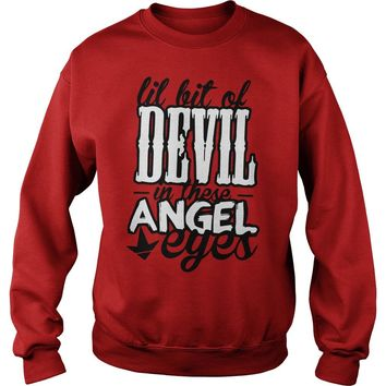 Lil bit of devil in those angel eyes shirt Sweat Shirt