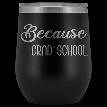 Because Grad School Wine Tumbler Funny Masters Degree Student Gifts Stemless Insulated Hot Cold BPA Free 12oz Travel Sippy Cup
