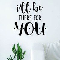 I'll Be There For You Quote Wall Decal Sticker Room Art Vinyl Home Decor Living Room Bedroom Inspirational Friends TV Show