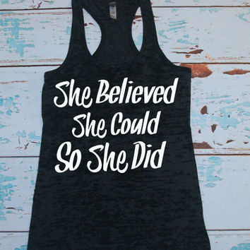 Women's Burnout tank. She Believed She Could So She Did. Workout Tanks. exercise. workout tanks. workout shirts. gym tanks. gym tank. shirt.