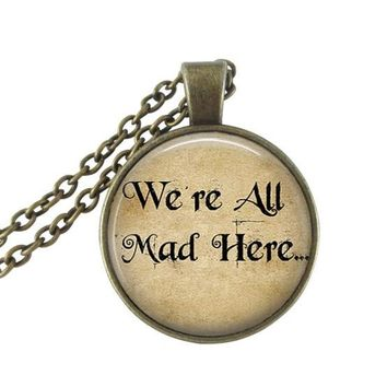 Alice In Wonderland Necklace We're All Mad Here Book Quote Jewelry Fairy Tales Once Upon A Time Cheshire Cat Statement Necklace