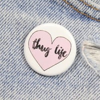 Thug Life 1.25 Inch Pin Back Button Badge