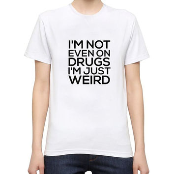 I'M Not Even On Drugs I'M Just Weird T Shirts