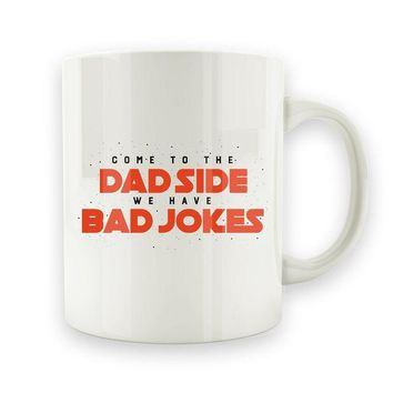 CREYMS2 Come To The Dad Side, We Have Bad Jokes - 15oz Mug
