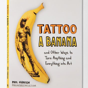 Tattoo A Banana By Phil Hansen