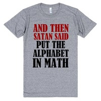 AND THEN SATAN SAID PUT THE ALPHABET IN MATH | Athletic T-Shirt | SKREENED