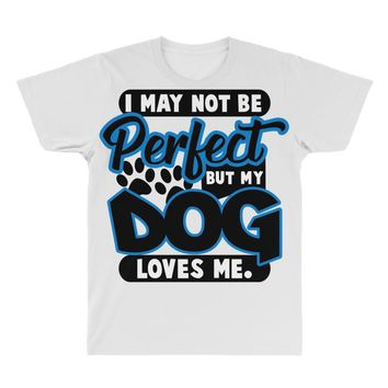 i may not be be perfect but my dog loves me All Over Men's T-shirt