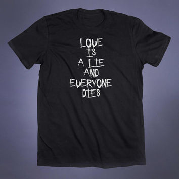 Love Is A Lie And Everyone Dies Slogan Tee Soft Grunge Punk Death Emo Alternative Clothing Tumblr T-shirt