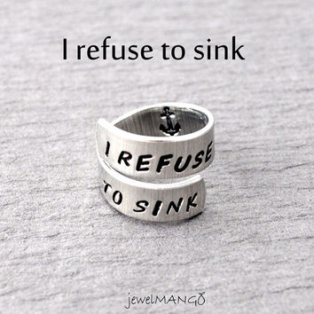 i refuse to sink hand stamped ring, inspirational, Custom Ring, Personalized Ring, bff gifts,anchor, wrapped ring, Adjustable ring