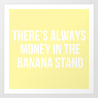 There's Always Money in the Banana Stand - Arrested Dev Inspired Art Print by Rachel Additon