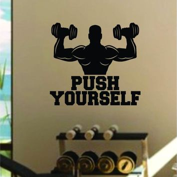 Push Yourself v4 Quote Fitness Health Work Out Gym Decal Sticker Wall Vinyl Art Wall Room Decor Weights Motivation Inspirational Lift Beast