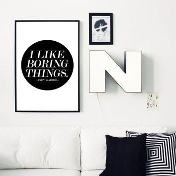 "Andy Warhol Quote ""I Like Boring Things"", Pop Surrealism Typographic Art, Minimalist Art Scandinavian Print 24x36"", 8x10"", 50x70 Poster"