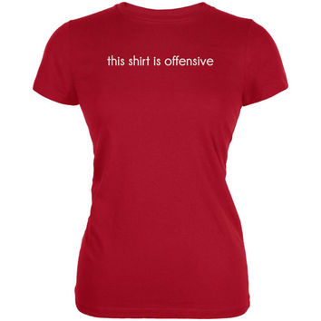 This Shirt Is Offensive Red Juniors Soft T-Shirt