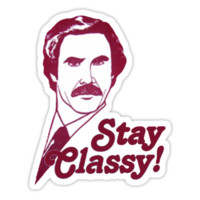 You Stay Classy San Diego - Ron Burgundy