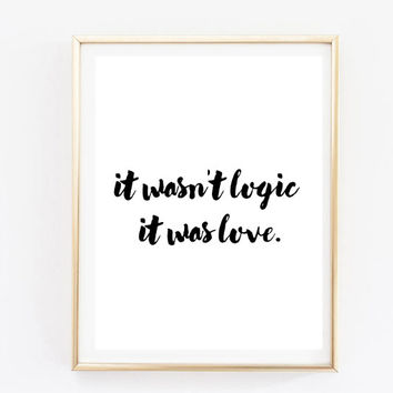 it wasn't logic it was love inspirational tumblr quote typographic print art print inspirational love couple tumblr room decor framed quote