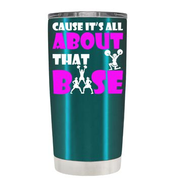 Cause its All About the Base on Teal 20 oz Tumbler Cup