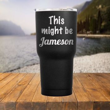 This Might Be Jameson Tumbler