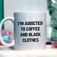 I'm addicted to coffee and black clothes - Ceramic coffee mug - funny sayings