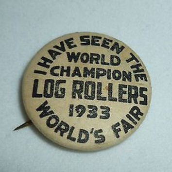 Vintage World Champion Log Rollers 1933 World's Fair Button Pin