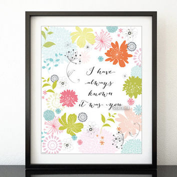 """Instant download """"I have always known it was you"""" floral print, love quote printable, lovers wall art mint flowers print -pp125 8x10"""" 16x20"""""""