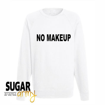 No makeup sweatshirt, funny slogan sweatshirt jumper, tumblr jumper sweatshirt, no makeup jumper, funny quote sweatshirt, Unisexstyle