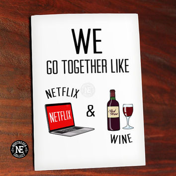 We Go Together Like Wine and Netflix - Funny Valentine's Day Card - You and Me Anniversary Card - Cute Greeting Card 4.5 X 6.25 Inches