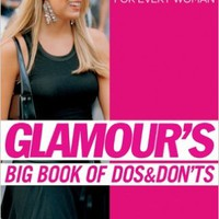 Glamour's Big Book of Dos and Don'ts: Fashion Help for Every Woman