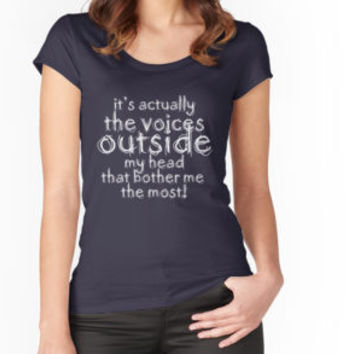 'It's actually the voices OUTSIDE my head that bother me the most! #redbubble #typography' T-Shirt by Menega Sabidussi