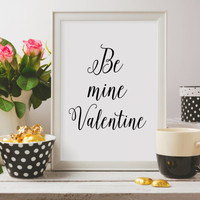 Valentines day Print, Be mine Valentine,Be mine Valentine poster,Gift for him,Gift for her,Printable,Digital Download,Instant download