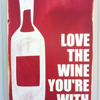 Typography Wood Sign -Love the Wine You're With Wall Decor
