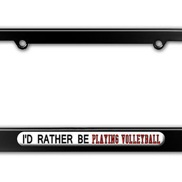 I'd Rather Be Playing Volleyball Metal License Plate Frame