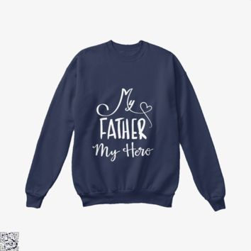 My Father My Hero, Father's Day Crew Neck Sweatshirt