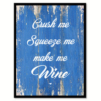 Crush Me Squeeze Me Make Me Wine Quote Saying Canvas Print with Picture Frame