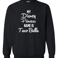 My disney princess name is taco belle Crewneck Sweatshirt