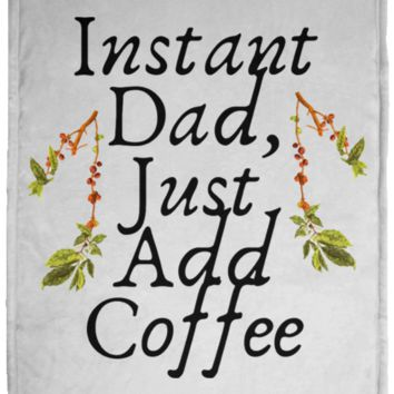 Instant Dad Cute Father's Day Gift For Father From Wife, Girlfriend, Daughter, Son, Stepdaughter, Stepson, Mom, Grandma, Mother In Law ( KP1703 Cozy Plush Fleece Blanket - 30x40)