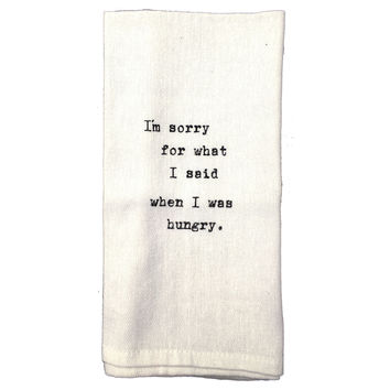 Flour Sack Quote Dish Kitchen Towels (I'm Sorry For What I Said When I Was Hungry)
