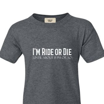I'm Ride Or Die Until About 8 PM or So Funny Short Sleeve Shirt