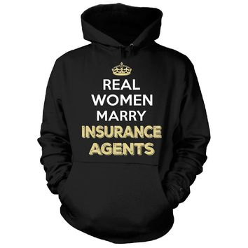 Real Women Marry Insurance Agents. Cool Gift - Hoodie