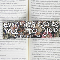 Hand Painted Bookmark // Everything Carries Me To You // Pablo Neruda // Gift for Book Lovers