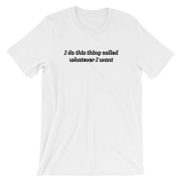 Whatever I Want T-Shirt White